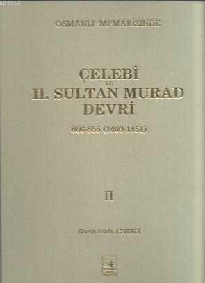 Osmanlı Mimarisinde  Çelebi ve 2. Sultan Murad Devri