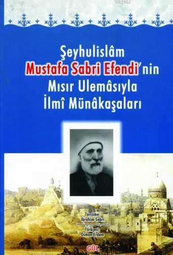 Şeyhulislâm Mustafa Sabri Efendi'nin Mısır Ulemâsıyla İlmi Münâkaşaları