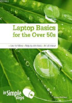 Laptop Basics for the Over 50s in Simple Steps; Easy To Follow - Step-By-Step Tasks - In Full Colour