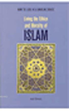 Living The Ethics and Morality of Islam