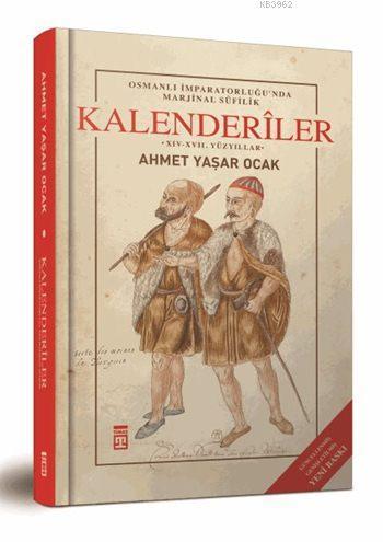 Osmanlı İmparatorluğu'nda Marjinal Sûfilik: Kalenderîler (Ciltli)