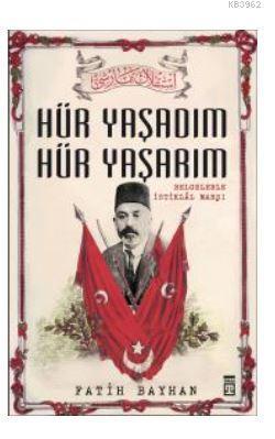 Hür Yaşadım Hür Yaşarım; İstiklal Marşı'nın Destansı Hikayesi