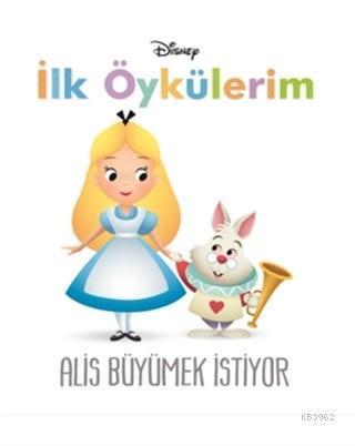Disney Alis Büyümek İstiyor - İlk Öykülerim