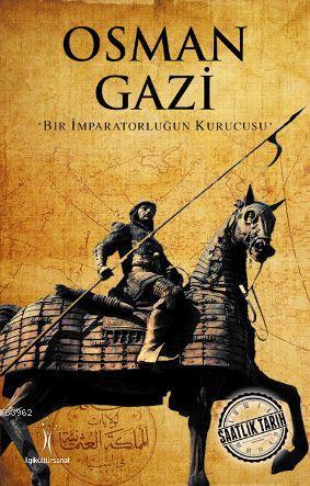 Osman Gazi; Bir İmparatorluğun Kurucusu