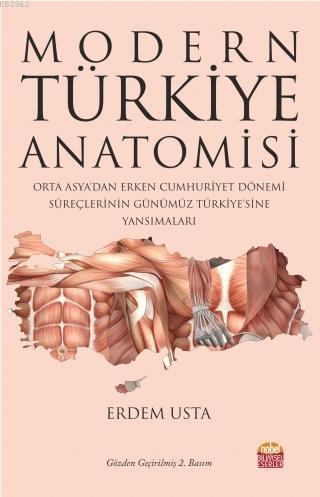 Modern Türkiye Anatomisi; Orta Asya'dan Erken Cumhuriyet Dönemi Süreçlerinin Günümüz Türkiye'sine Yansımaları