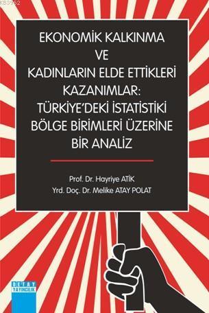 Ekonomik Kalkınma ve Kadınların Elde Ettikleri Kazanımlar; Türkiye'deki İstatistiki Bölge Birimleri Üzerine Bir Analiz