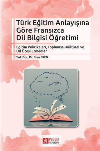Türk Eğitim Anlayışına Göre Fransızca Dil Bilgisi Öğretimi; Eğitim Politikaları, Toplumsal-Kültürel ve Dil Ötesi Etmenler