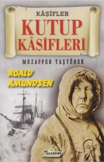 Kutup Kaşifleri - Kaşifler Roald Amundsen
