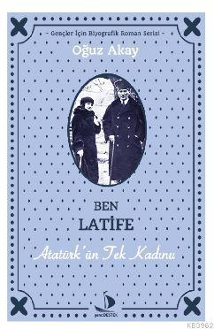 Ben Latife; Atatürk'ün Tek Kadını