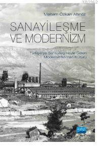 Sanayileşme Ve Modernizm Türkiye'ye Sanayileşmeyle Gelen Modernin Mimari Kültürü