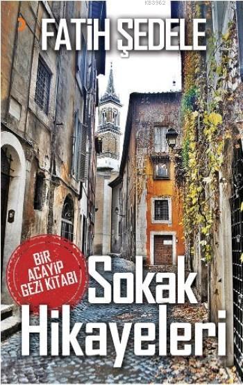 Sokak Hikayeleri; Bir Acayip Gezi Kitabı