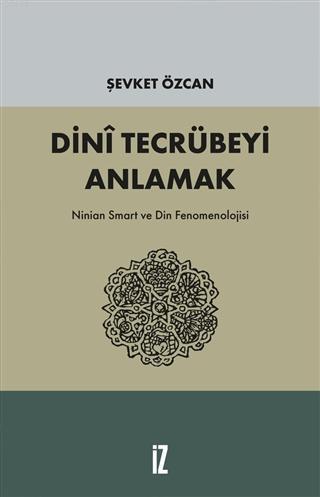 Dini Tecrübeyi Anlamak; Ninian Smart ve Din Fenomenolojisi
