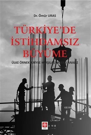 Türkiye'de İstihdamsız Büyüme; Ülke Örnekleriyle Karşılaştırmalı Analiz