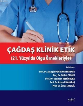 Çağdaş Klinik Etik; 21.Yüzyılda Olgu Örnekleriyle