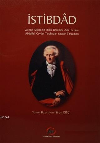İstibdad; Vittorio Alfieri'nin Della Tirannide Adlı Eserinin Abdullah Cevdet Tarafından Yapılan Tercümesi