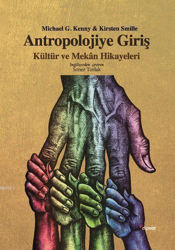 Antropolojiye Giriş; Kültür ve Mekân Hikayeleri
