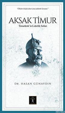 Aksak Timur; Timurlenk' in Liderlik Sırları