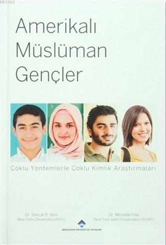 Amerikalı Müslüman Gençler; Çoklu Yöntemlerle Çoklu Kimlik Araştırmaları