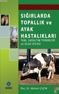 Sığırlarda Topallık ve Ayak Hastalıkları; Tanı, Sağaltım Teknikleri ve Olgu Atlası