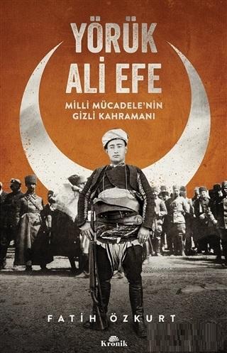 Yörük Ali Efe Milli Mücadele'nin Gizli Kahramanı