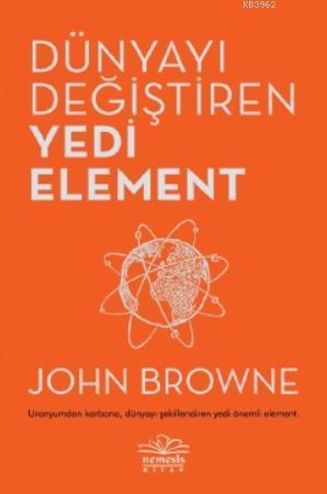 Dünyayı Değiştiren Yedi Element; Uranyumdan Karbona, Dünyayı Şekillendiren Yedi Önemli Element