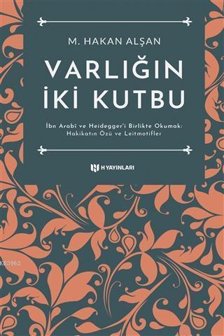 Varlığın İki Kutbu; İbn Arabi ve Heidegger'i Birlikte Okumak: Hakikatin Özü ve Leitmotifler