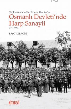 Osmanlı Devleti'nde Harp Sanayii (1861-1923); Tophane-i Amire'den İmalat-ı Harbiye'ye