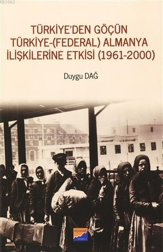 Türkiye'den Göçün Türkiye - (Federal) Almanya İlişkilerine Etkisi (1961-2000)