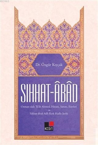 Sıhhat - Abad; Osmanzade Ta'ib Ahmed Hayatı Sanatı Eserleri ve Sıhhat - Abad Adlı Kırk Hadis Şerhi