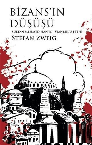 Bizans'ın Düşüşü - Sultan Mehmed Han'ın İstanbul'u Fethi
