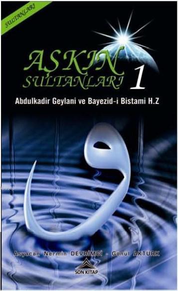 Aşkın Sultanları 1; Abdulkadir Geylani ve Bayezid-i Bistami Hz.