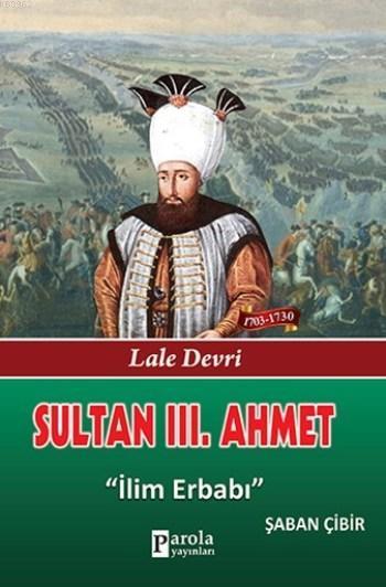 Sultan III. Ahmet; Lale Devri - İlim Erbabı