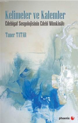 Kelimeler ve Kalemler; Edebiyat Sosyolojisinin Edebi Mümkinatı