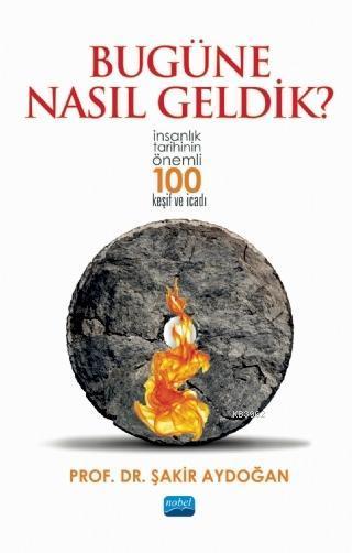 Bugüne Nasıl Geldik?; İnsanlık Tarihinin Önemli 100 Keşif ve İcadı