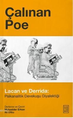 Çalınan Poe; Lacan ve Derrida:Psikanalitik Devekuşu Diyalektiği