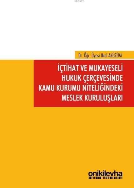 İçtihat ve Mukayeseli Hukuk Çerçevesinde Kamu Kurumu Niteliğindeki Meslek Kuruluşları