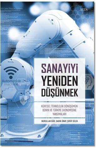 Sanayiyi Yeniden Düşünmek; Küresel Teknolojik Dönüşümün Dünya ve Türkiye Ekonomisine Yansımaları