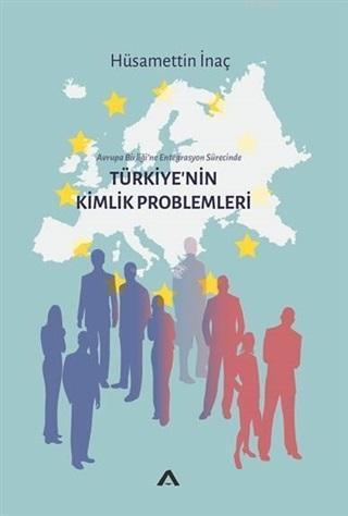 Türkiye'nin Kimlik Problemleri Avrupa Birliği'ne Entegrasyon Sürecinde