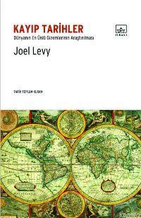 Kayıp Tarihler; Dünyanın En Ünlü Gizemlerinin Araştırılması