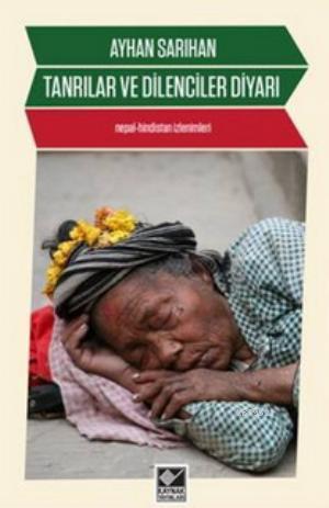 Tanrılar ve Dilenciler Diyarı; Nepal - Hindistan İzlenimleri