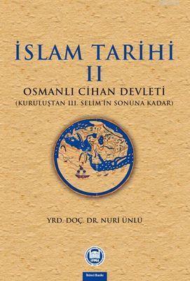 İslam Tarihi - II; Osmanlı Cihan Devleti (Kuruluştan III. Selim'in Sonuna Kadar)