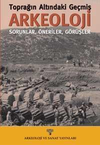 Toprağın Altındaki Geçmiş Arkeoloji; Sorunlar, Öneriler, Görüşler