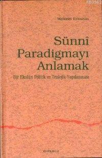 Sünni Paradigmayı Anlamak; Bir Ekolun Politik ve Teolojik Yapılanması