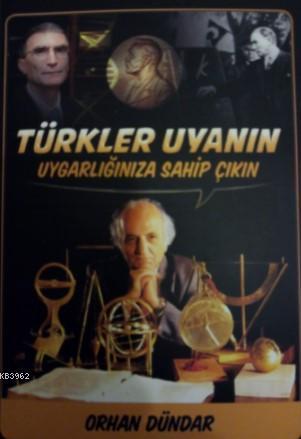 Türkler Uyanın Uygarlığınıza Sahip Çıkın