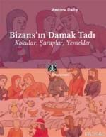 Bizans'ın Damak Tadı; Kokular, Şaraplar, Yemekler
