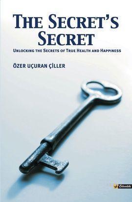 The Secret's Secret; (Unlocking the Secrets of True Health and Happiness)