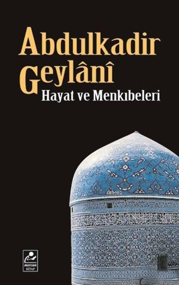Abdulkadir Geylânî Hayatı ve Menkıbeleri