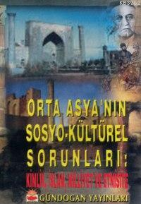 Orta Asya'nın Sosyo-kültürel Sorunları; Kimlik, İslam Millet ve Etnisite