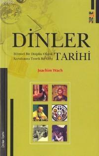 Dinler Tarihi; Bilimsel Bir Disiplin Olarak Kuruluşuna Teorik Bir Giriş