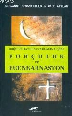Doğu ve Batı Kaynaklarına Göre Ruhçuluk ve Reenkarnasyon